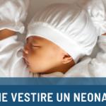 Vestire un neonato