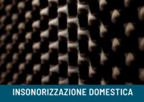 insonorizzazione domestica: guida completa