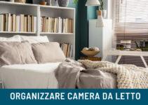 Come organizzare la camera da letto: guida completa
