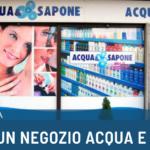 Come aprire un negozio Acqua e Sapone